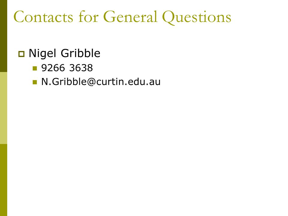 Contacts for General Questions  Nigel Gribble 9266 3638 N.Gribble@curtin.edu.au