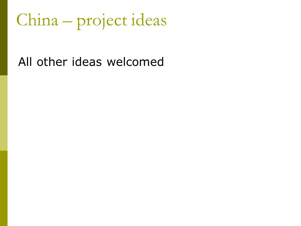 All other ideas welcomed China – project ideas