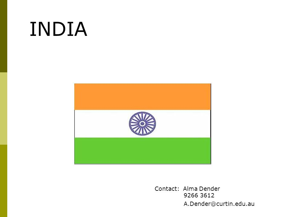 INDIA Contact: Alma Dender 9266 3612 A.Dender@curtin.edu.au