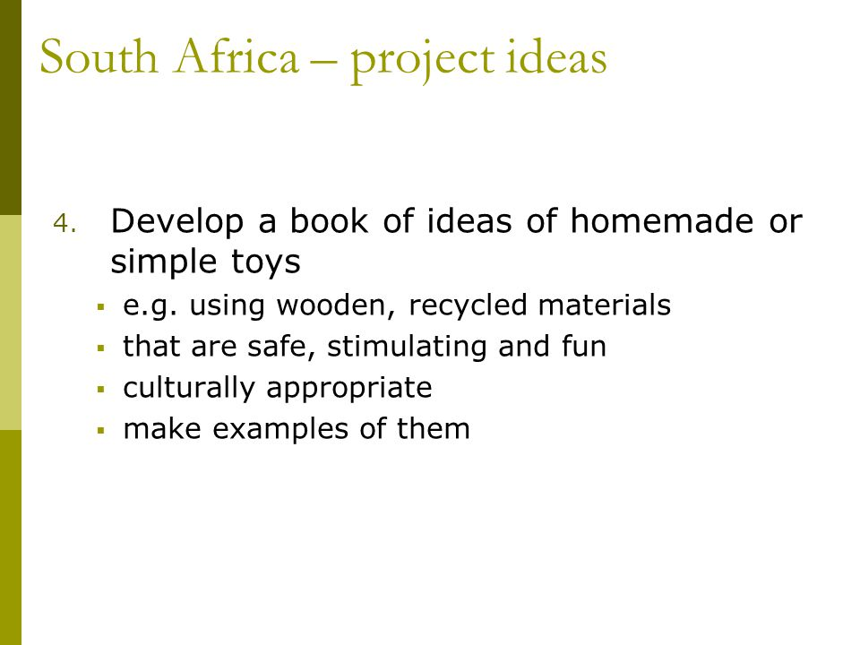 South Africa – project ideas 4. Develop a book of ideas of homemade or simple toys  e.g.