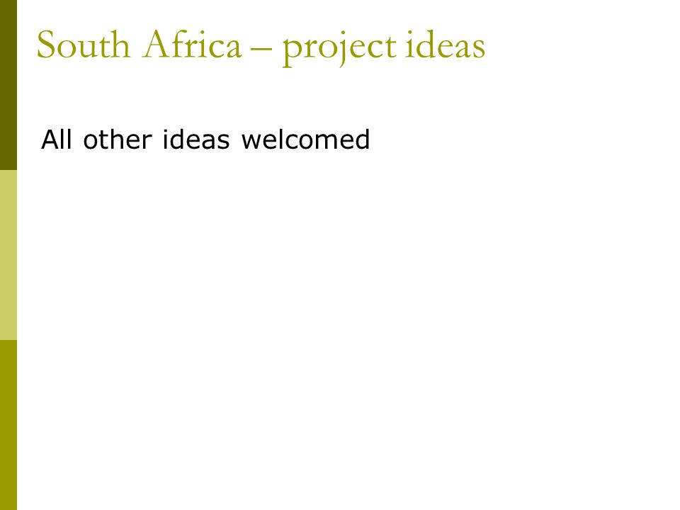 All other ideas welcomed South Africa – project ideas