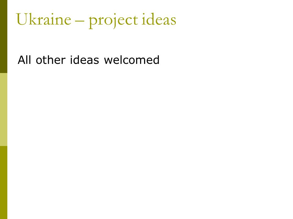 All other ideas welcomed Ukraine – project ideas