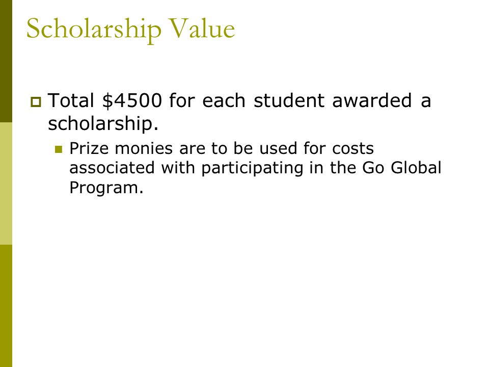 Scholarship Value  Total $4500 for each student awarded a scholarship.