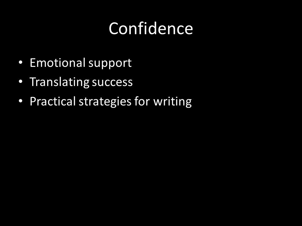 Confidence Emotional support Translating success Practical strategies for writing