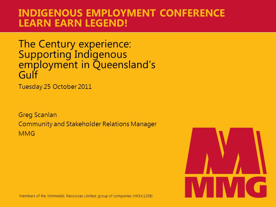 Members of the Minmetals Resources Limited group of companies (HKEx:1208) INDIGENOUS EMPLOYMENT CONFERENCE LEARN EARN LEGEND.