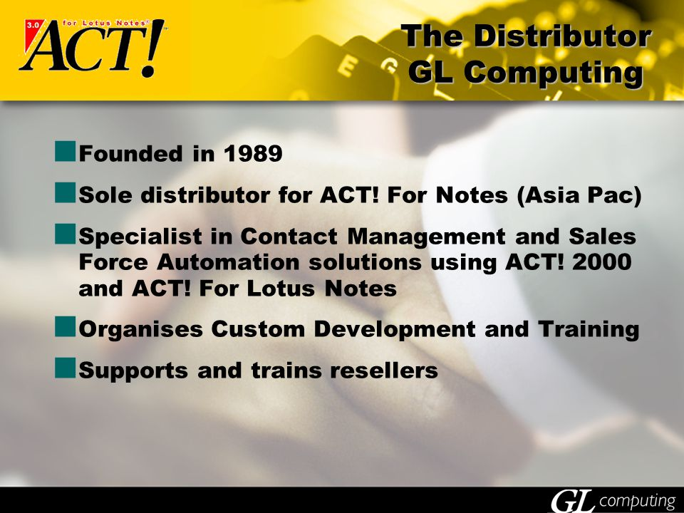 The Distributor GL Computing Founded in 1989 Sole distributor for ACT.