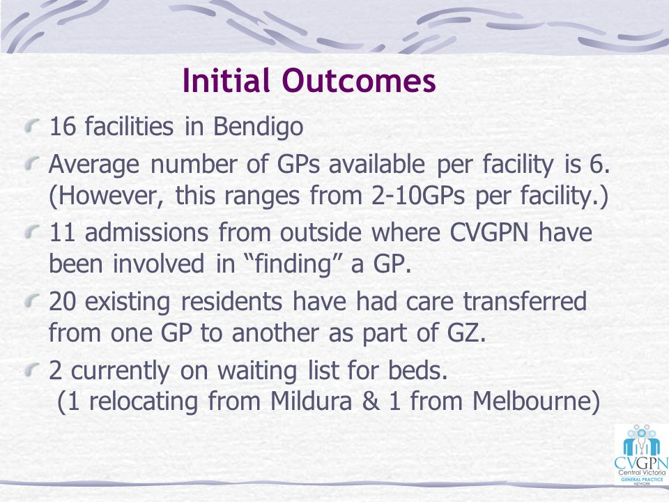 16 facilities in Bendigo Average number of GPs available per facility is 6. (However, this ranges from 2-10GPs per facility.) 11 admissions from outsi