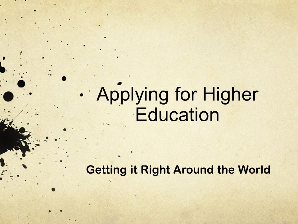 Applying for Higher Education Getting it Right Around the World