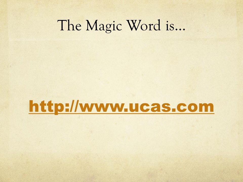 The Magic Word is… http://www.ucas.com