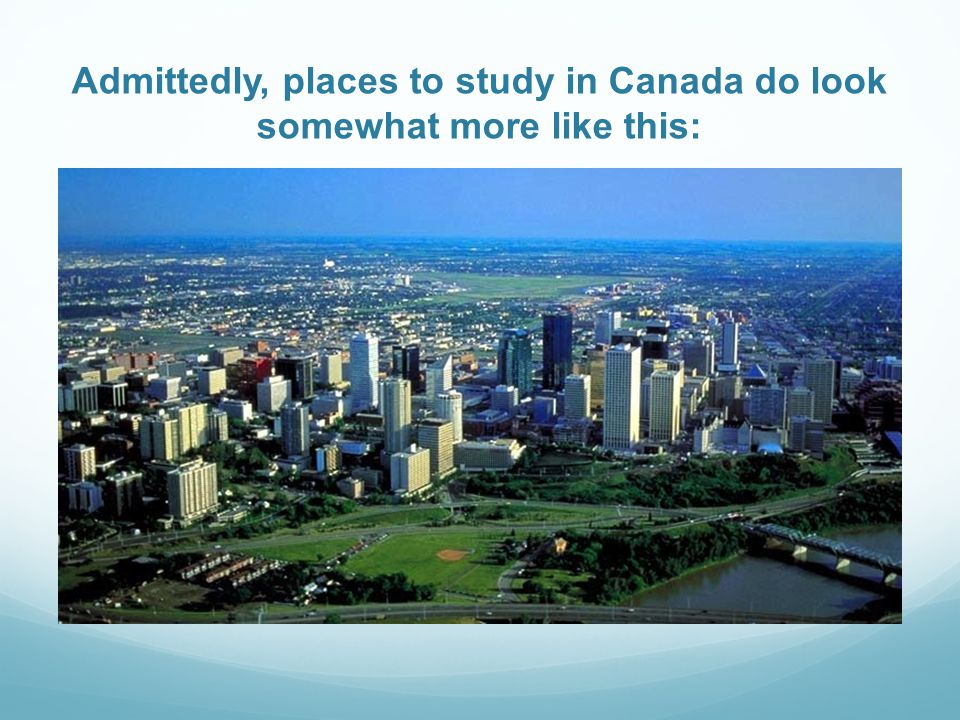 Admittedly, places to study in Canada do look somewhat more like this: