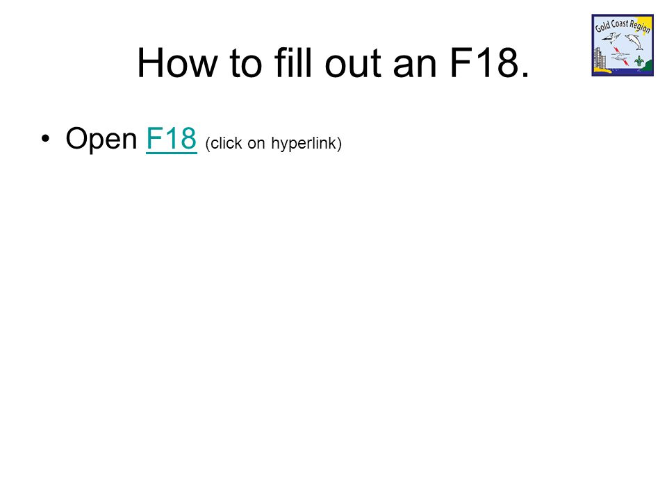 How to fill out an F18. Open F18 (click on hyperlink)F18