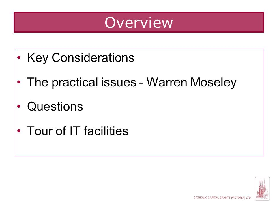 Key Considerations The practical issues - Warren Moseley Questions Tour of IT facilities Overview