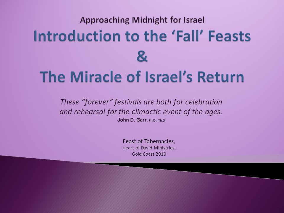 These forever festivals are both for celebration and rehearsal for the climactic event of the ages.