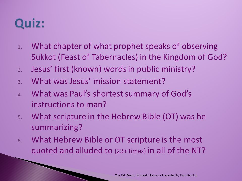 1. What chapter of what prophet speaks of observing Sukkot (Feast of Tabernacles) in the Kingdom of God? 2. Jesus' first (known) words in public minis