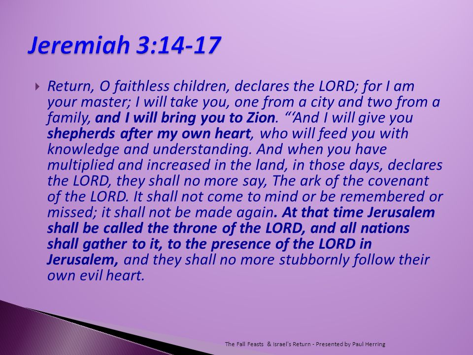  Return, O faithless children, declares the LORD; for I am your master; I will take you, one from a city and two from a family, and I will bring you to Zion.