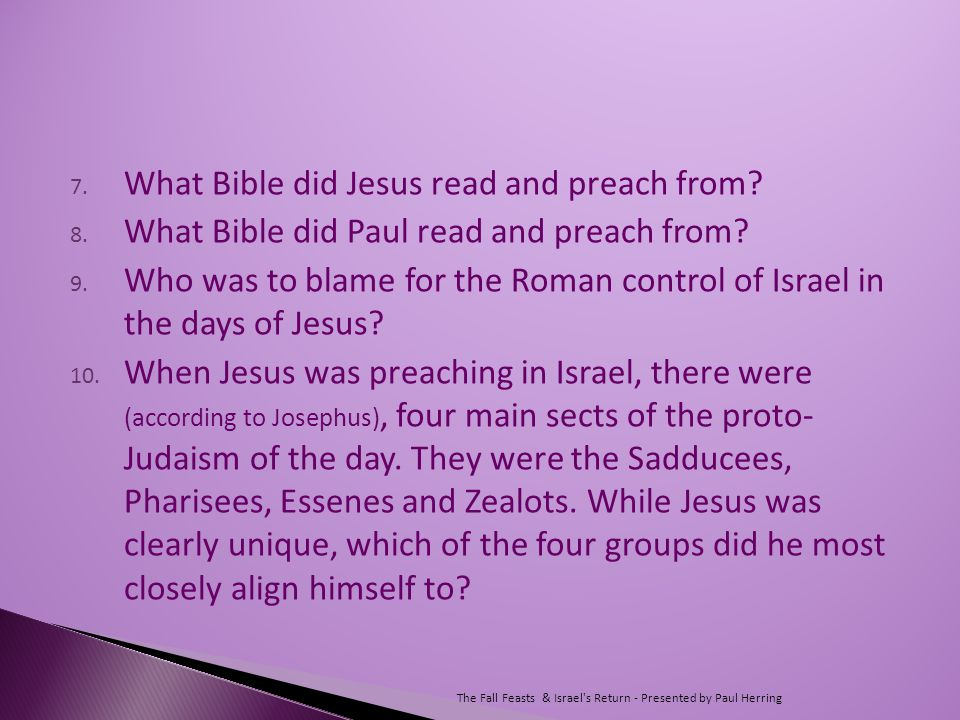 7. What Bible did Jesus read and preach from. 8.