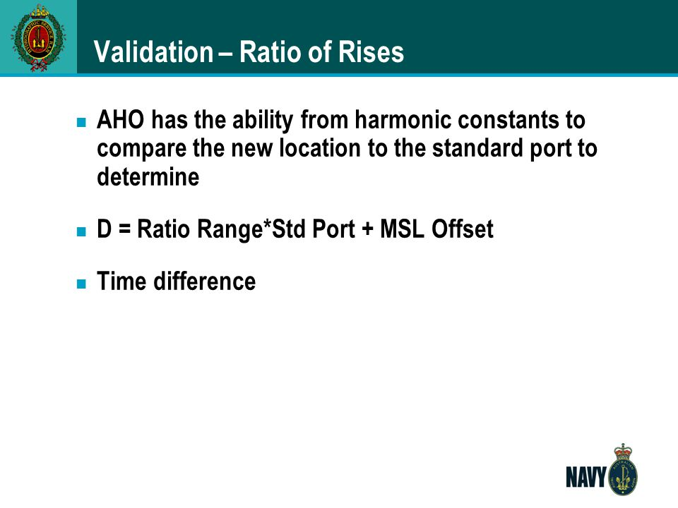 Validation – Ratio of Rises n AHO has the ability from harmonic constants to compare the new location to the standard port to determine n D = Ratio Ra
