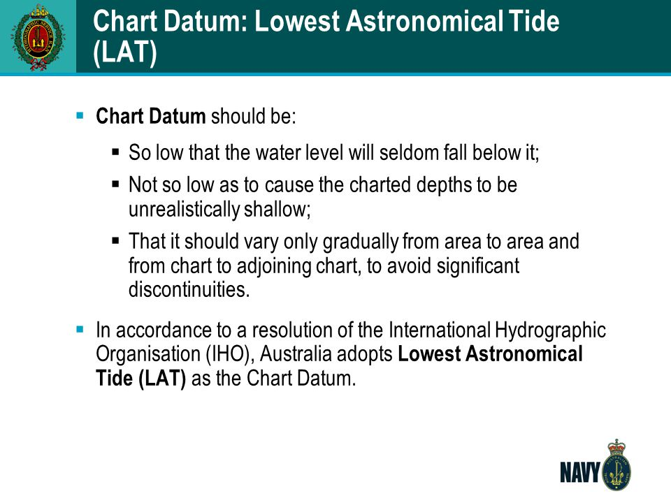 Off-shore Datums: Co-Tidal Charts n Relate to waters some distance from the shoreline but depth of water doesn't allow a tide gauge to be positioned -Co-tidal charts are constructed n Assumptions -Truly accurate near HW/LW ->errors may occur at other times, particularly near half-tide -Changes between the lines are linear n Refer to Admiralty NP122(2) for instructions
