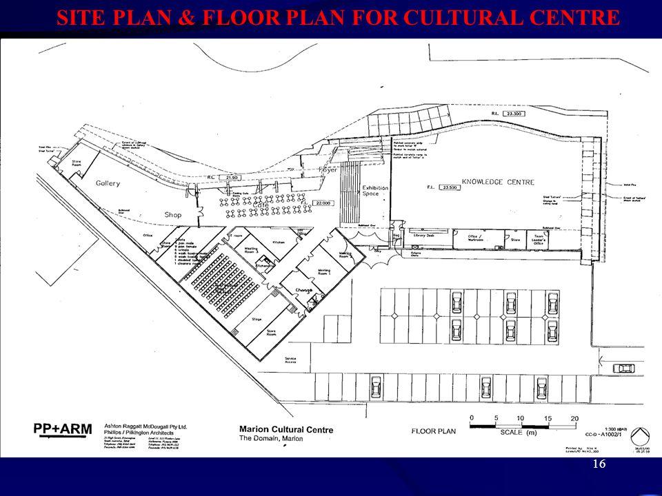 16 SITE PLAN & FLOOR PLAN FOR CULTURAL CENTRE