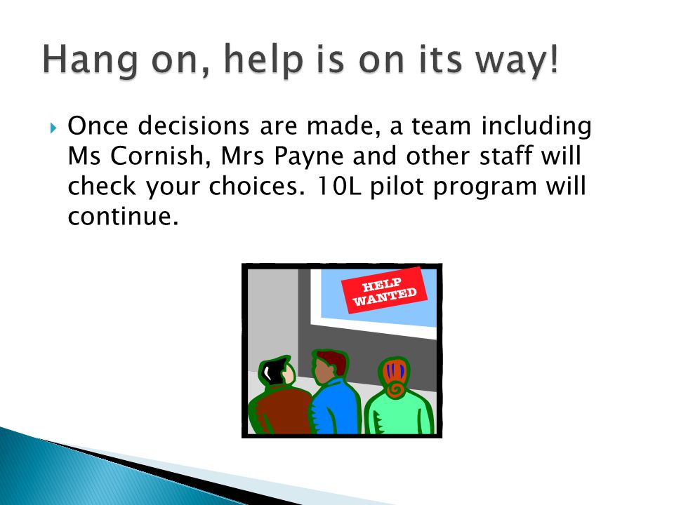  Once decisions are made, a team including Ms Cornish, Mrs Payne and other staff will check your choices.