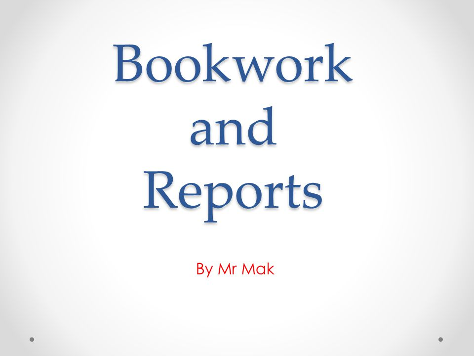 Bookwork and Reports By Mr Mak