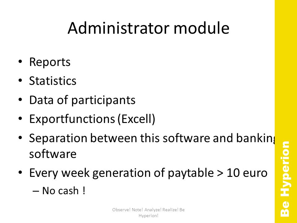 Administrator module Reports Statistics Data of participants Exportfunctions (Excell) Separation between this software and banking software Every week generation of paytable > 10 euro – No cash .