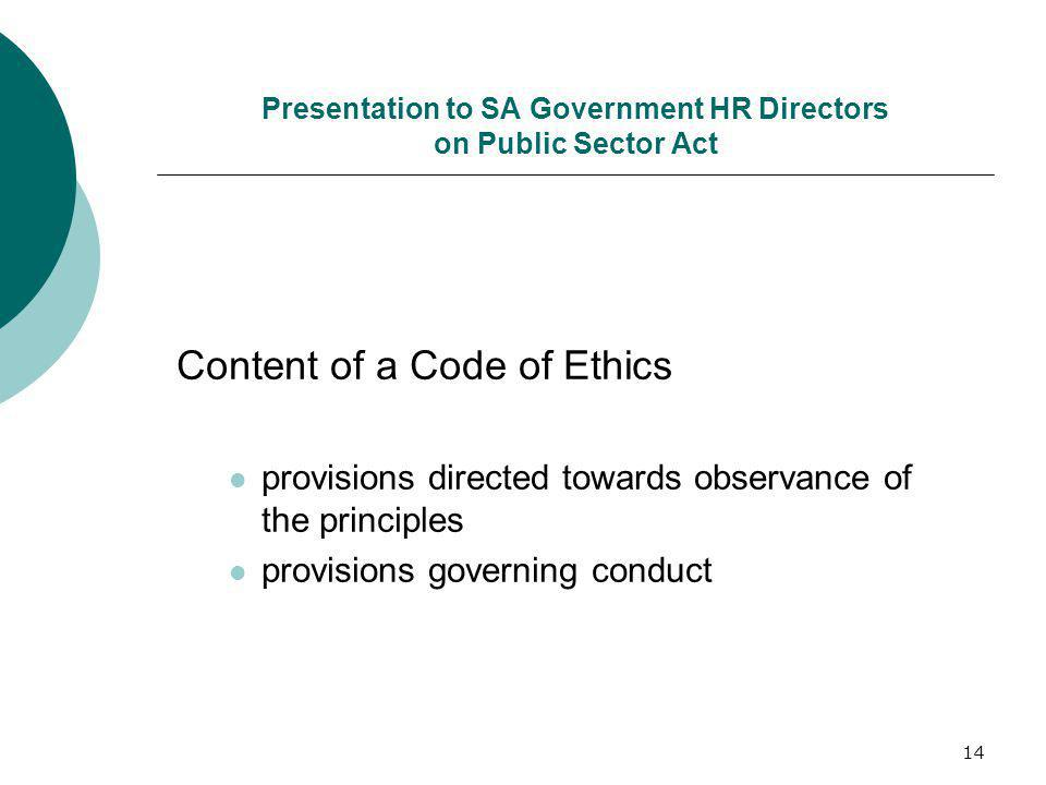 14 Presentation to SA Government HR Directors on Public Sector Act Content of a Code of Ethics provisions directed towards observance of the principles provisions governing conduct