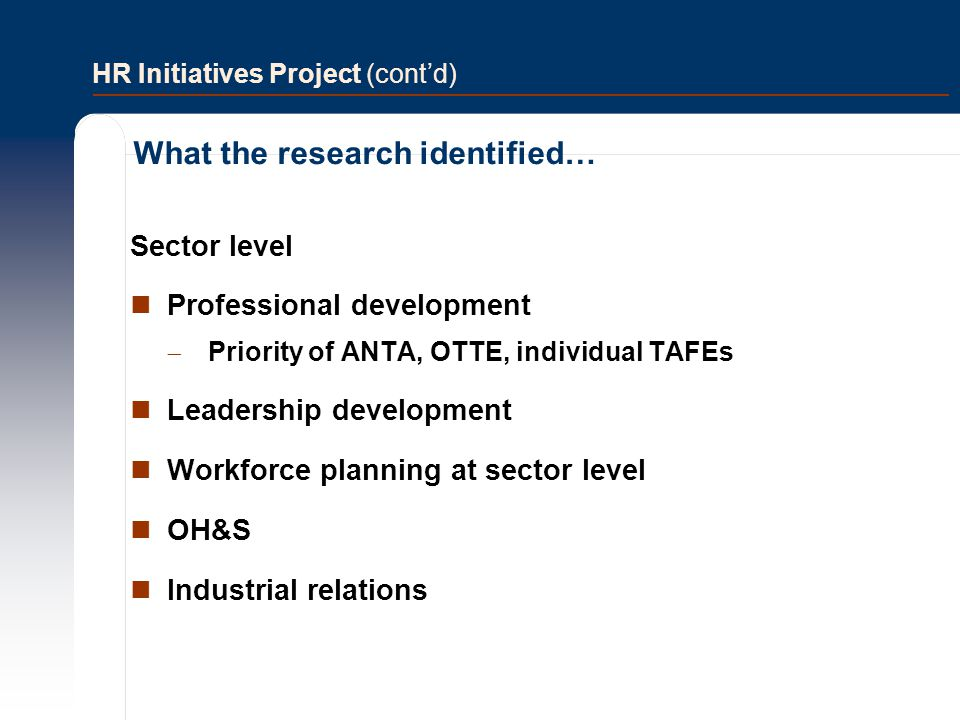 HR Initiatives Project (cont'd) Sector level Professional development  Priority of ANTA, OTTE, individual TAFEs Leadership development Workforce plan