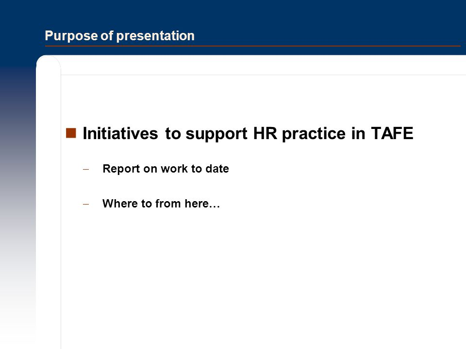 Purpose of presentation Initiatives to support HR practice in TAFE  Report on work to date  Where to from here…