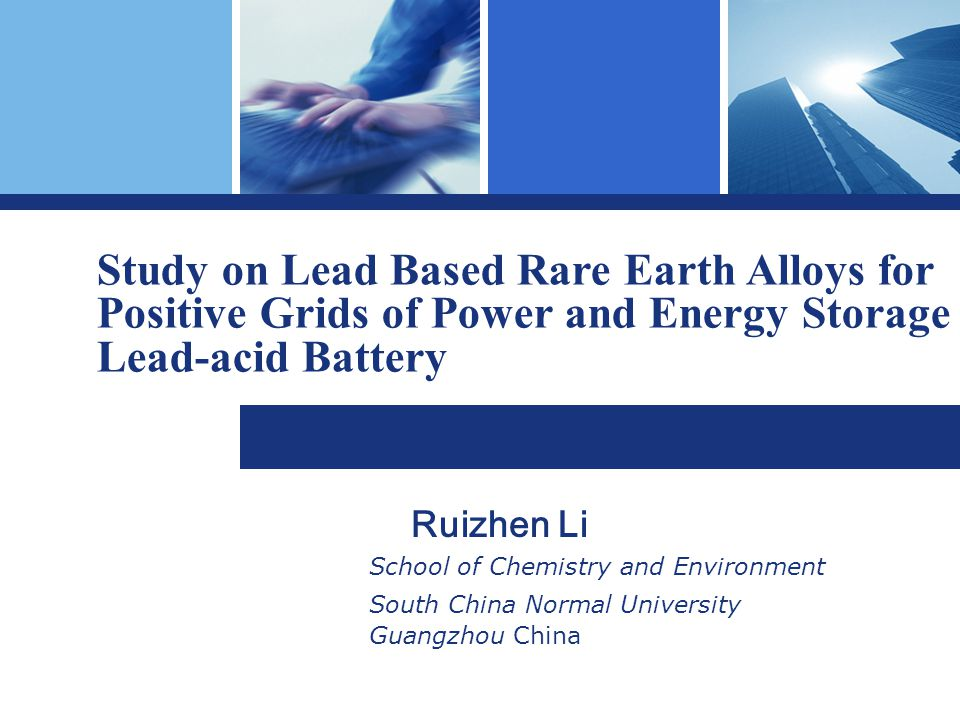 Ruizhen Li School of Chemistry and Environment South China Normal University Guangzhou China Study on Lead Based Rare Earth Alloys for Positive Grids