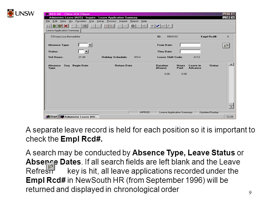9 A separate leave record is held for each position so it is important to check the Empl Rcd#. A search may be conducted by Absence Type, Leave Status