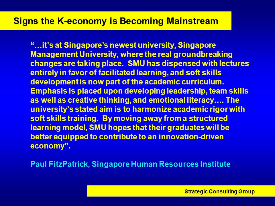 Strategic Consulting Group Signs the K-economy is Becoming Mainstream …it's at Singapore's newest university, Singapore Management University, where the real groundbreaking changes are taking place.