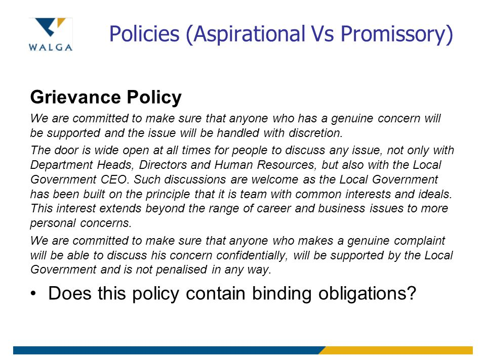 Policies (Aspirational Vs Promissory) Grievance Policy We are committed to make sure that anyone who has a genuine concern will be supported and the issue will be handled with discretion.