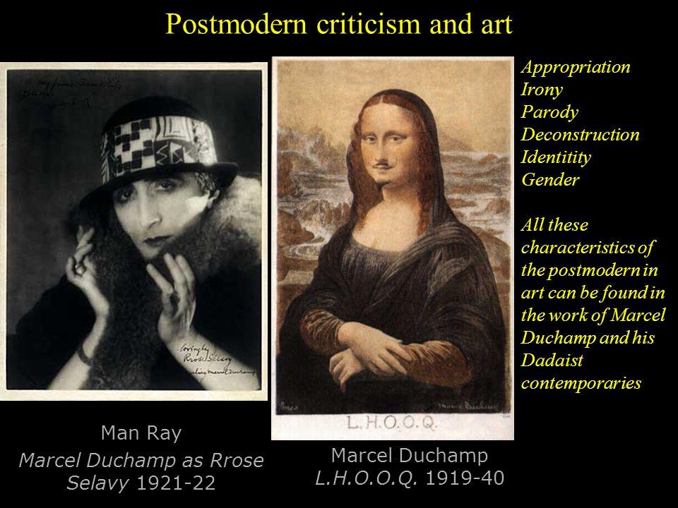 Postmodern criticism and art Man Ray Marcel Duchamp as Rrose Selavy 1921-22 Marcel Duchamp L.H.O.O.Q.
