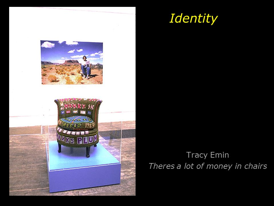 Tracy Emin Theres a lot of money in chairs Identity