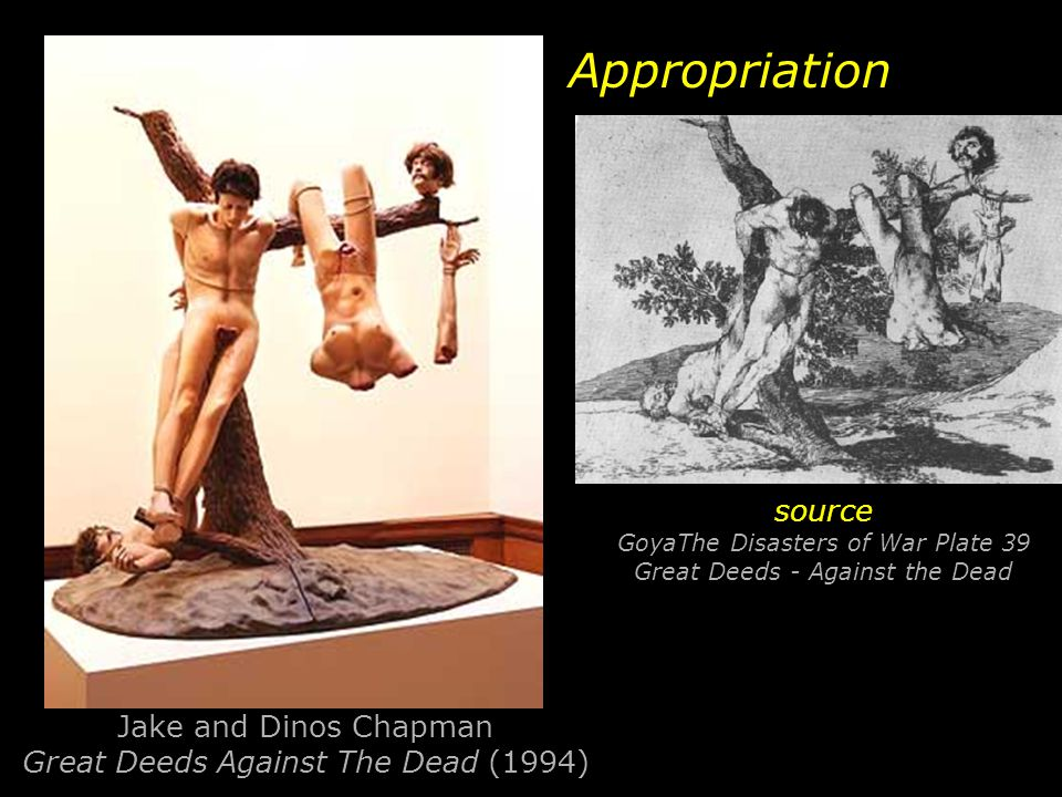 Jake and Dinos Chapman Great Deeds Against The Dead (1994) source GoyaThe Disasters of War Plate 39 Great Deeds - Against the Dead Appropriation