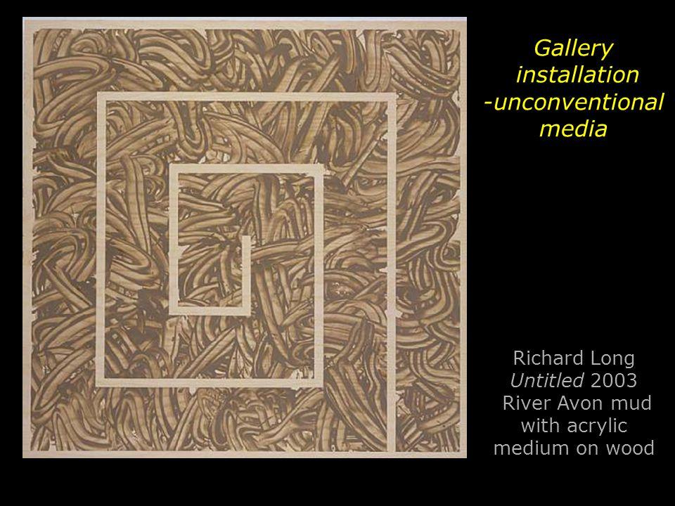 Gallery installation -unconventional media Richard Long Untitled 2003 River Avon mud with acrylic medium on wood
