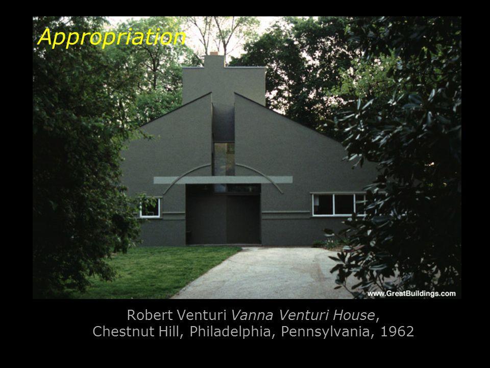 Robert Venturi Vanna Venturi House, Chestnut Hill, Philadelphia, Pennsylvania, 1962 Appropriation