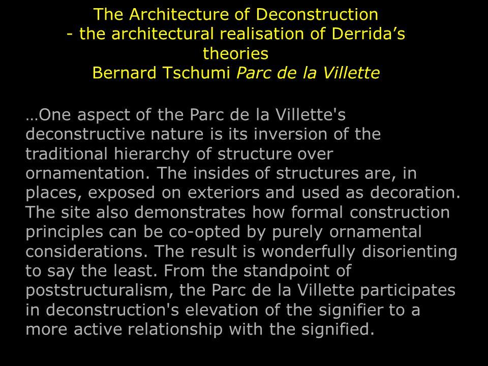 The Architecture of Deconstruction - the architectural realisation of Derrida's theories Bernard Tschumi Parc de la Villette …One aspect of the Parc d