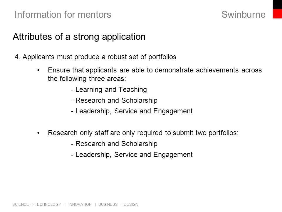 Swinburne SCIENCE   TECHNOLOGY   INNOVATION   BUSINESS   DESIGN Information for mentors 4. Applicants must produce a robust set of portfolios Ensure t