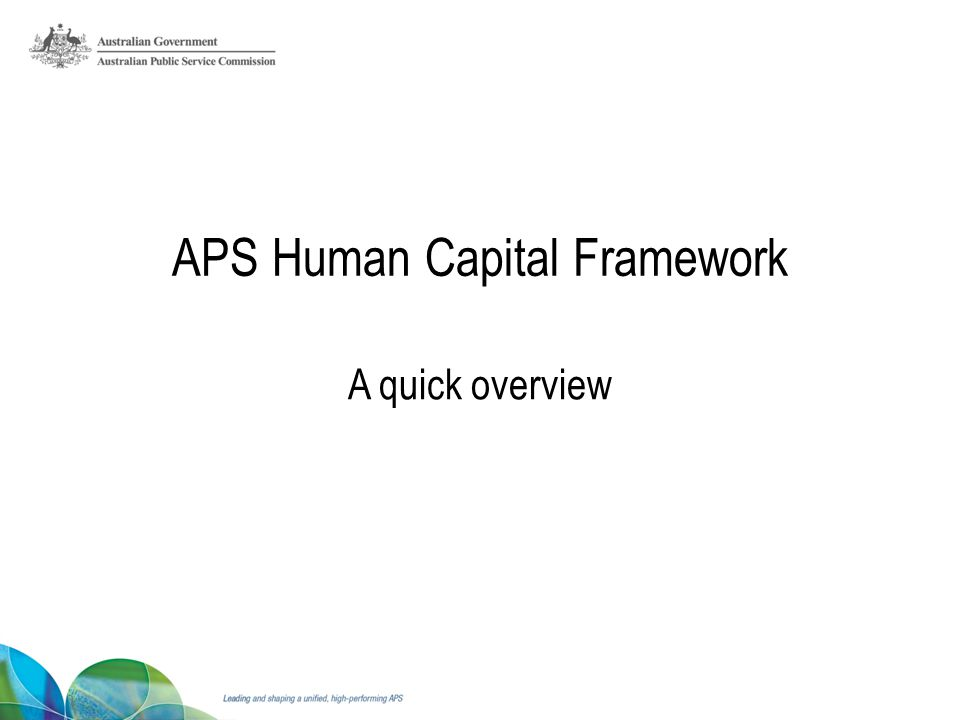 APS Human Capital Framework A quick overview