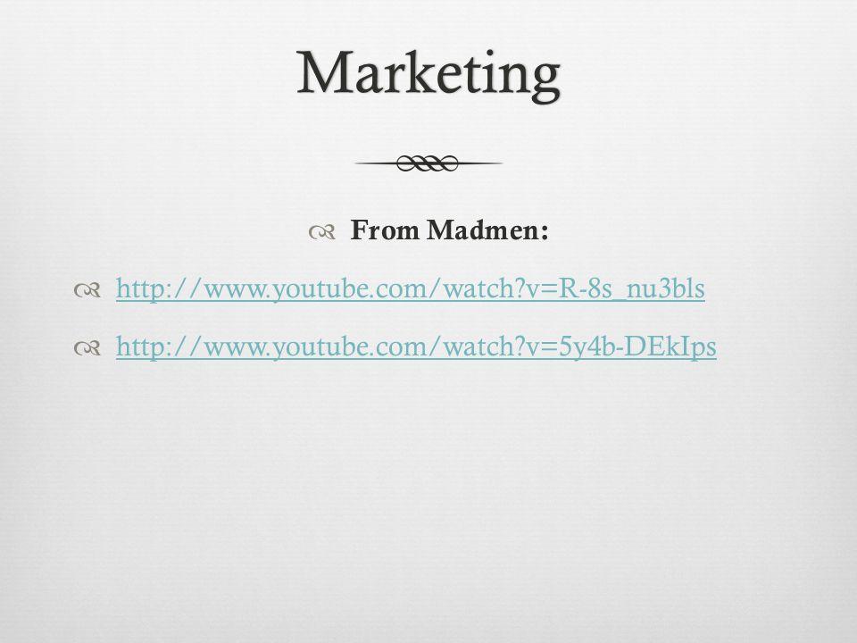 Marketing  From Madmen:  http://www.youtube.com/watch v=R-8s_nu3bls http://www.youtube.com/watch v=R-8s_nu3bls  http://www.youtube.com/watch v=5y4b-DEkIps http://www.youtube.com/watch v=5y4b-DEkIps