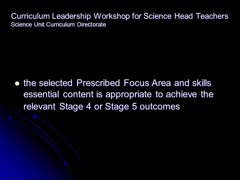 Curriculum Leadership Workshop for Science Head Teachers Science Unit Curriculum Directorate the selected Prescribed Focus Area and skills essential c