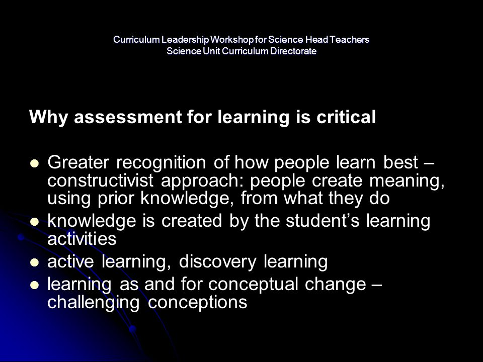 Curriculum Leadership Workshop for Science Head Teachers Science Unit Curriculum Directorate Why assessment for learning is critical Greater recogniti