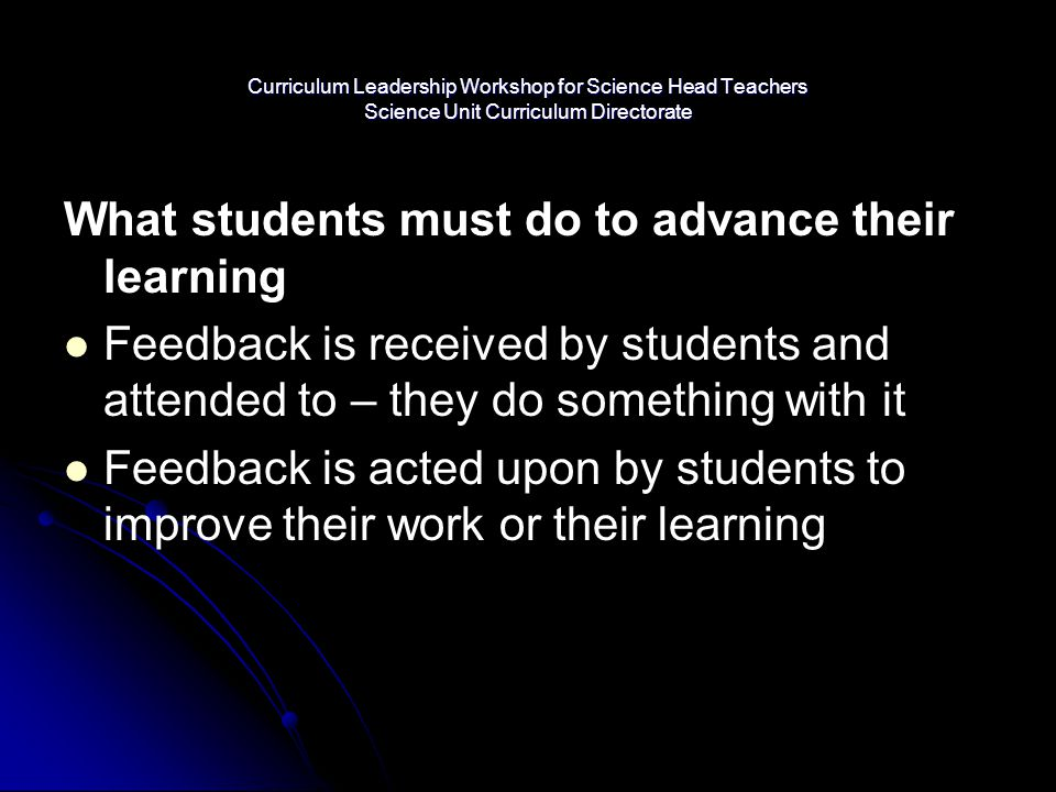 Curriculum Leadership Workshop for Science Head Teachers Science Unit Curriculum Directorate What students must do to advance their learning Feedback