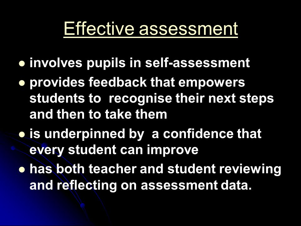 Effective assessment involves pupils in self-assessment provides feedback that empowers students to recognise their next steps and then to take them i