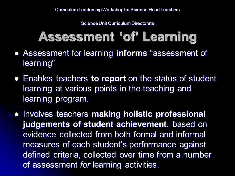 Curriculum Leadership Workshop for Science Head Teachers Science Unit Curriculum Directorate Assessment 'of' Learning Assessment for learning informs