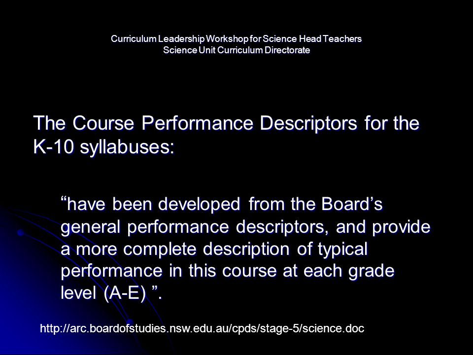 Curriculum Leadership Workshop for Science Head Teachers Science Unit Curriculum Directorate The Course Performance Descriptors for the K-10 syllabuse