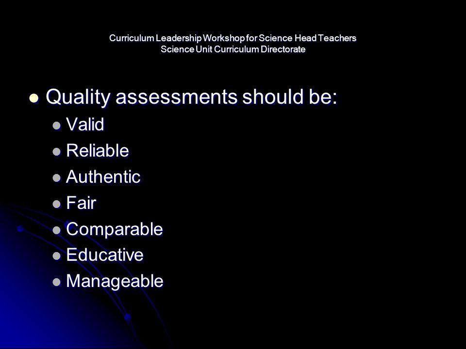 Curriculum Leadership Workshop for Science Head Teachers Science Unit Curriculum Directorate Quality assessments should be: Quality assessments should