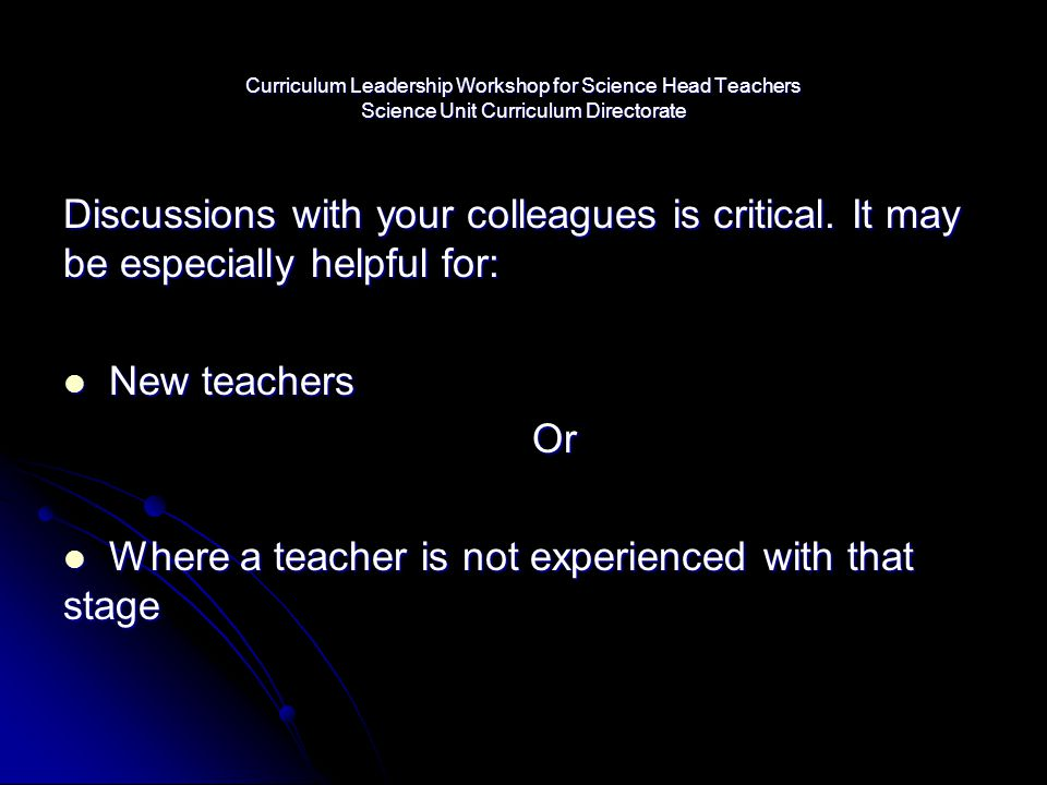 Curriculum Leadership Workshop for Science Head Teachers Science Unit Curriculum Directorate Discussions with your colleagues is critical. It may be e